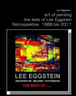 Art of painting - the best of Lee Eggstein -Retrospektive 1989-2011